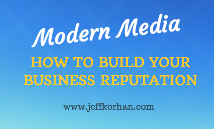 Modern Media: How to Build Your Business Reputation