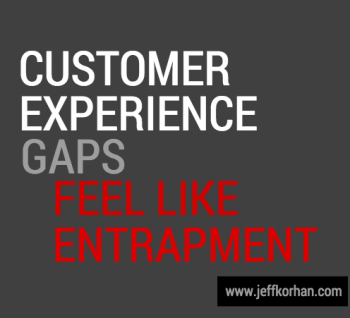Customer Experience Gaps Feel Like Entrapment